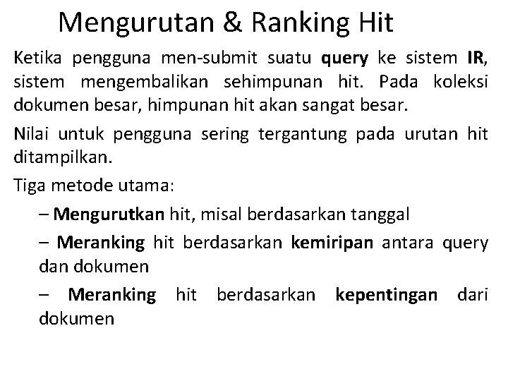 Mengurutan & Ranking Hit Ketika pengguna men-submit suatu query ke sistem IR, sistem mengembalikan