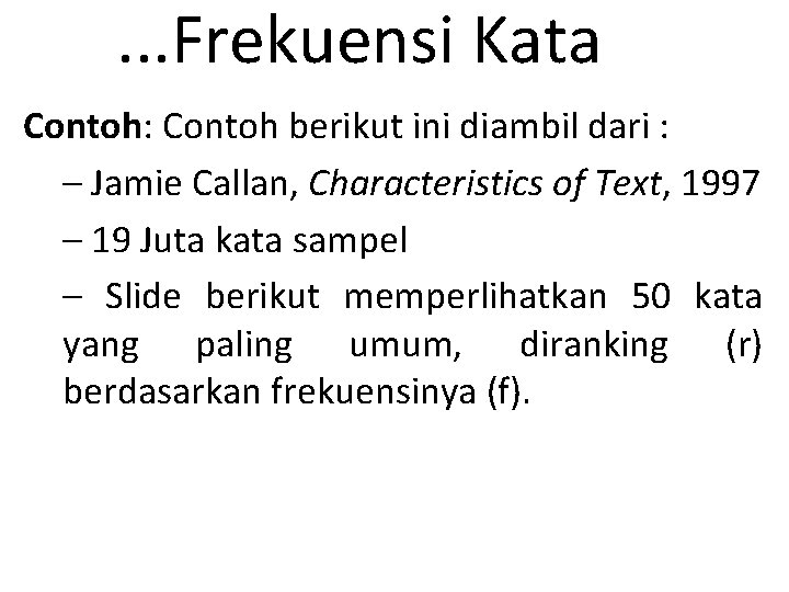 . . . Frekuensi Kata Contoh: Contoh berikut ini diambil dari : – Jamie