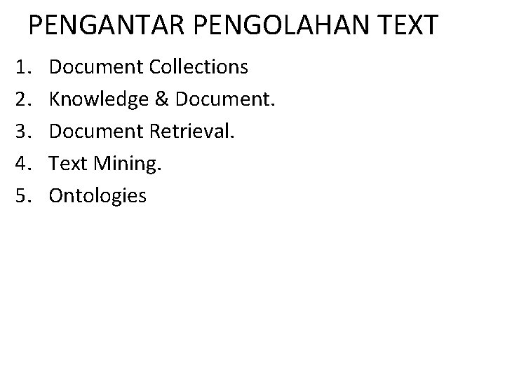 PENGANTAR PENGOLAHAN TEXT 1. 2. 3. 4. 5. Document Collections Knowledge & Document Retrieval.