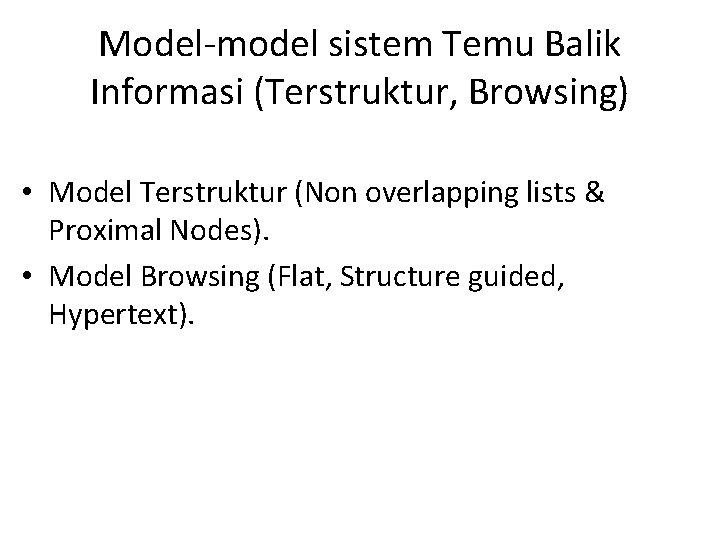 Model-model sistem Temu Balik Informasi (Terstruktur, Browsing) • Model Terstruktur (Non overlapping lists &