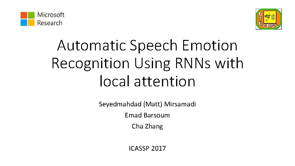 Automatic Speech Emotion Recognition Using RNNs with local attention Seyedmahdad (Matt) Mirsamadi Emad Barsoum