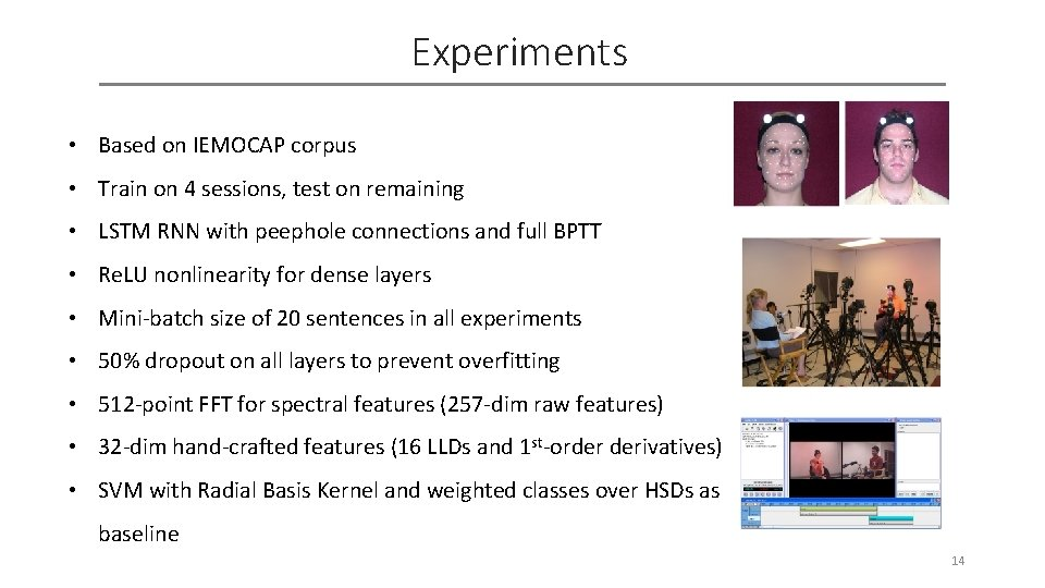 Experiments • Based on IEMOCAP corpus • Train on 4 sessions, test on remaining