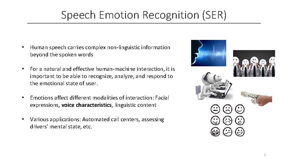 Speech Emotion Recognition (SER) • Human speech carries complex non-linguistic information beyond the spoken