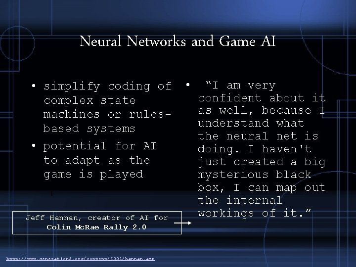 Neural Networks and Game AI • simplify coding of complex state machines or rulesbased