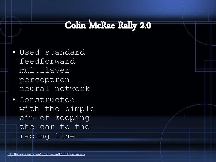 Colin Mc. Rae Rally 2. 0 • Used standard feedforward multilayer perceptron neural network
