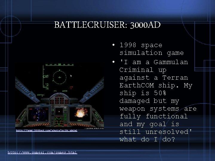 BATTLECRUISER: 3000 AD http: //www. 3000 ad. com/shots/bc 3 k. shtml http: //www. gameai.