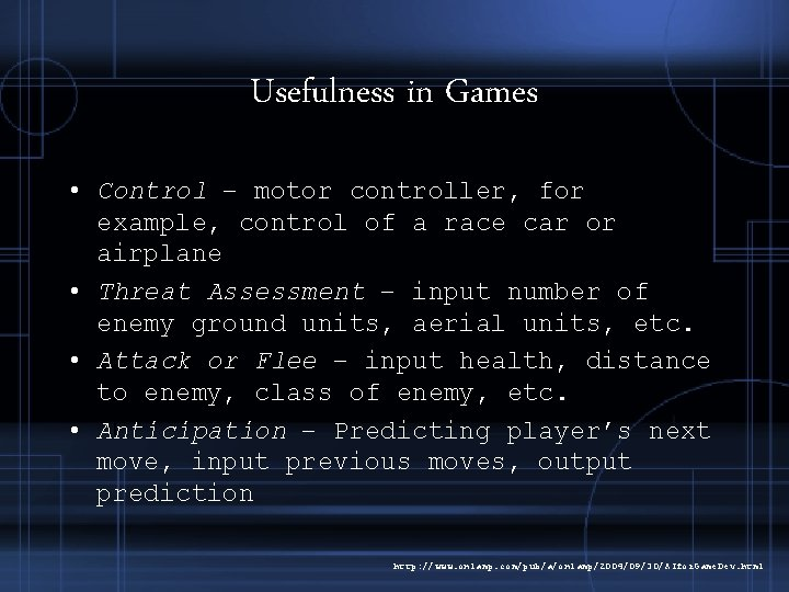 Usefulness in Games • Control – motor controller, for example, control of a race
