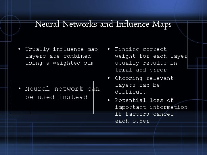 Neural Networks and Influence Maps • Usually influence map layers are combined using a