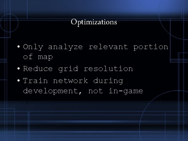 Optimizations • Only analyze relevant portion of map • Reduce grid resolution • Train