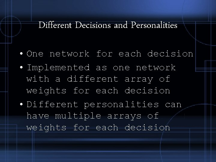 Different Decisions and Personalities • One network for each decision • Implemented as one