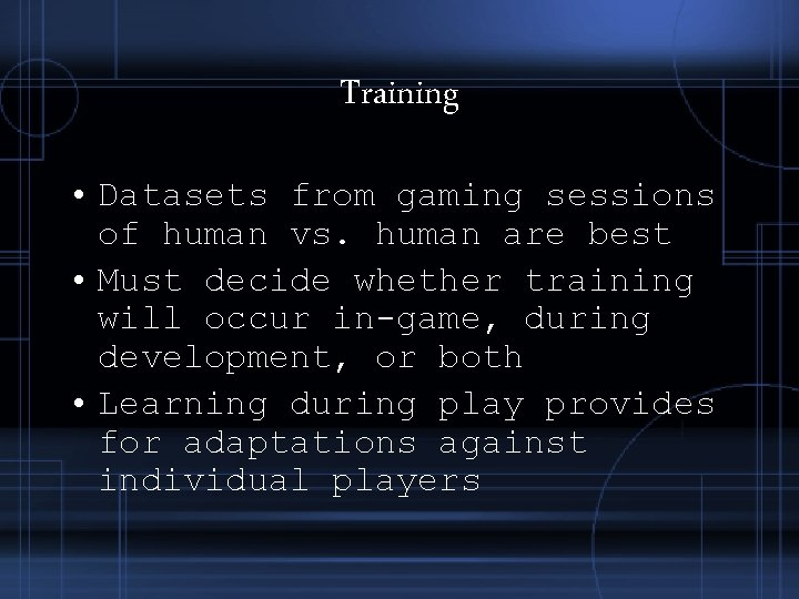 Training • Datasets from gaming sessions of human vs. human are best • Must