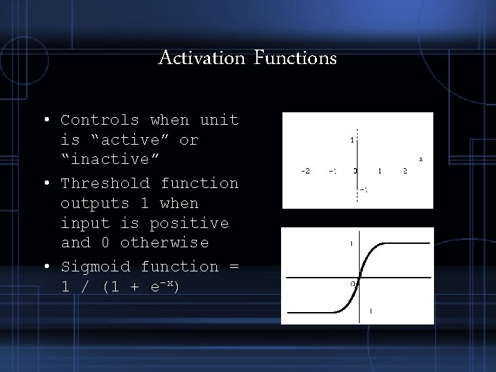 """Activation Functions • Controls when unit is """"active"""" or """"inactive"""" • Threshold function outputs"""