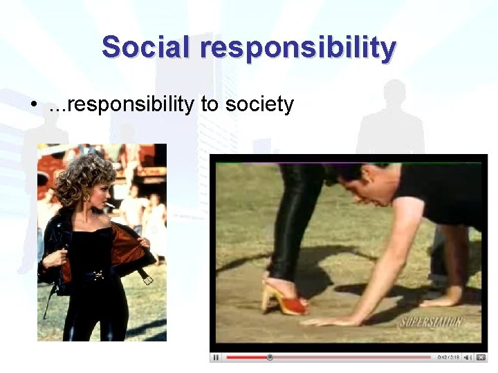 Social responsibility • . . . responsibility to society
