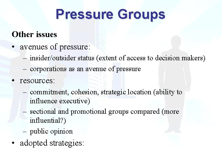Pressure Groups Other issues • avenues of pressure: – insider/outsider status (extent of access