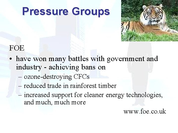 Pressure Groups FOE • have won many battles with government and industry - achieving