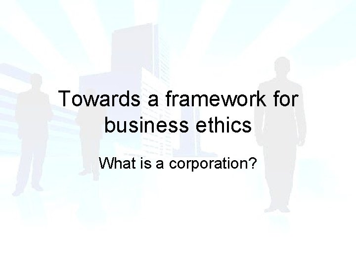 Towards a framework for business ethics What is a corporation?