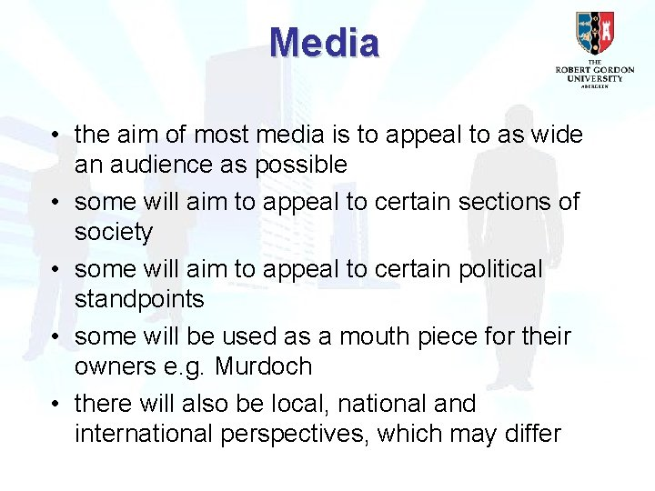 Media • the aim of most media is to appeal to as wide an