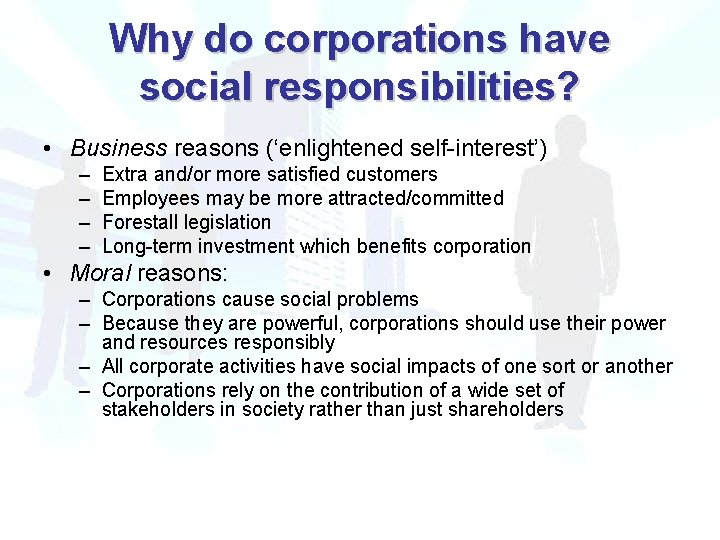 Why do corporations have social responsibilities? • Business reasons ('enlightened self-interest') – – Extra