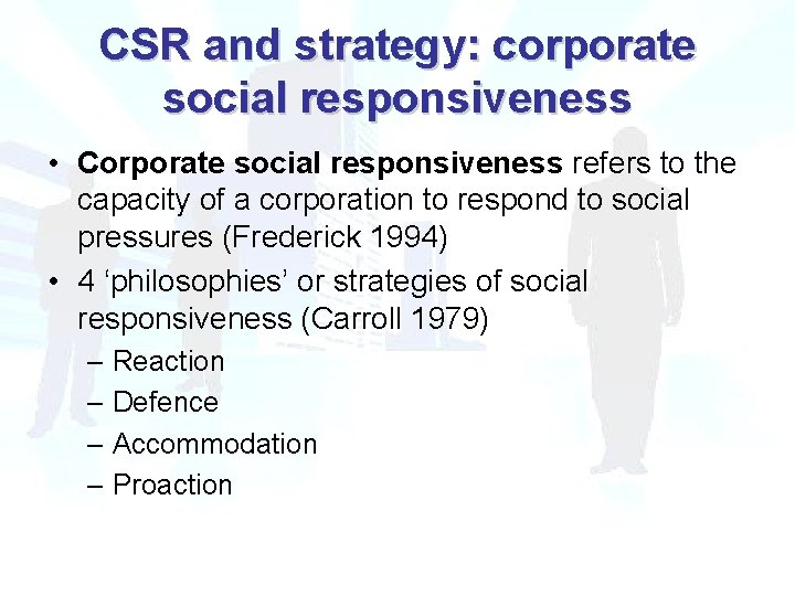 CSR and strategy: corporate social responsiveness • Corporate social responsiveness refers to the capacity