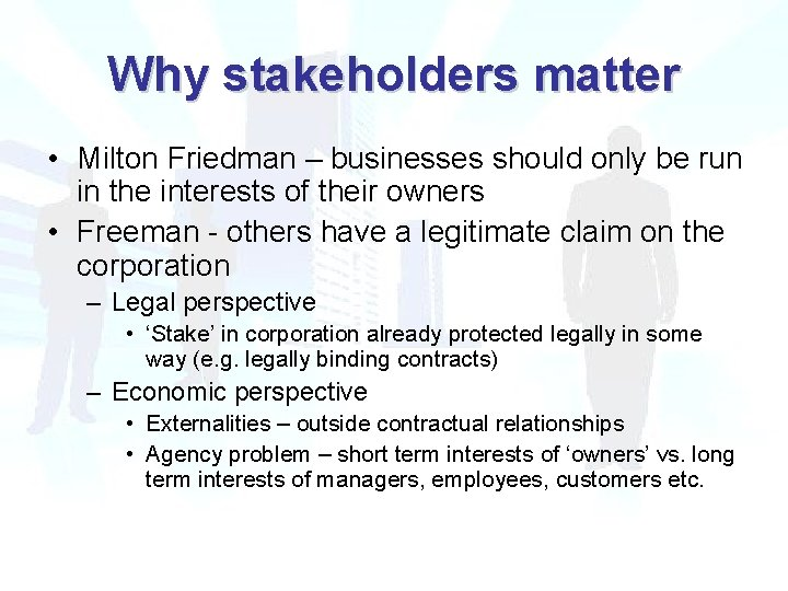Why stakeholders matter • Milton Friedman – businesses should only be run in the