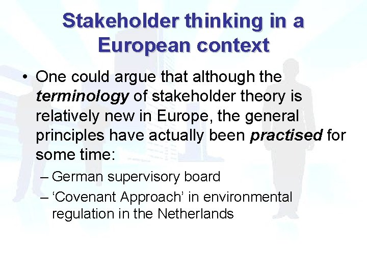 Stakeholder thinking in a European context • One could argue that although the terminology