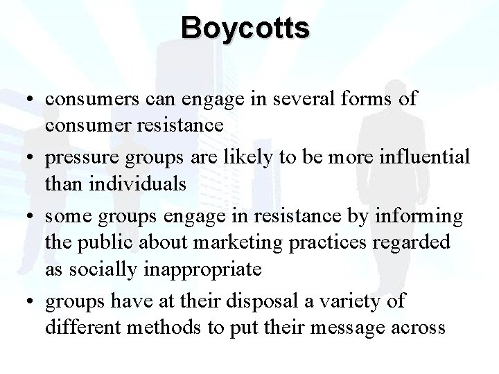 Boycotts • consumers can engage in several forms of consumer resistance • pressure groups