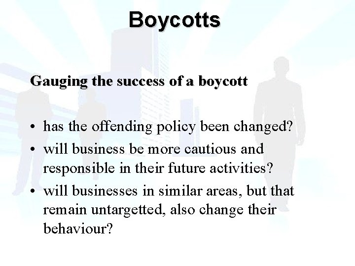 Boycotts Gauging the success of a boycott • has the offending policy been changed?