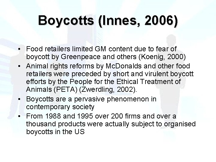 Boycotts (Innes, 2006) • Food retailers limited GM content due to fear of boycott