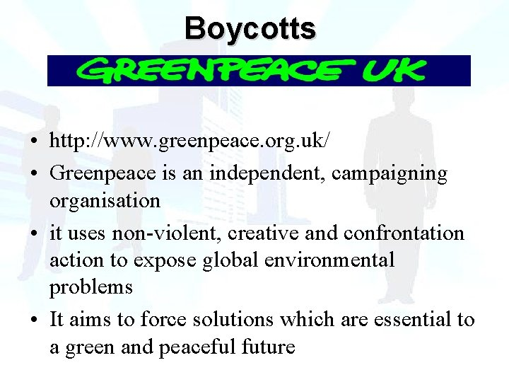 Boycotts • http: //www. greenpeace. org. uk/ • Greenpeace is an independent, campaigning organisation