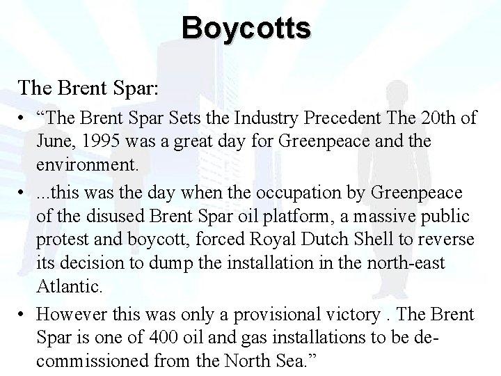 "Boycotts The Brent Spar: • ""The Brent Spar Sets the Industry Precedent The 20"
