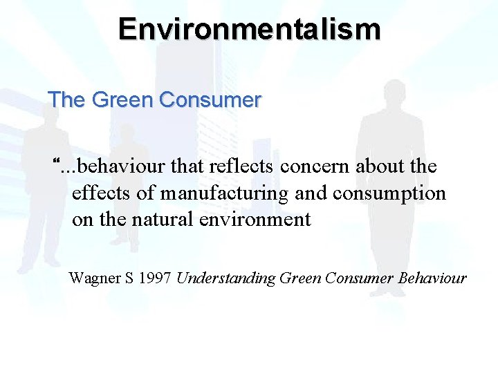 """Environmentalism The Green Consumer """". . . behaviour that reflects concern about the effects"""
