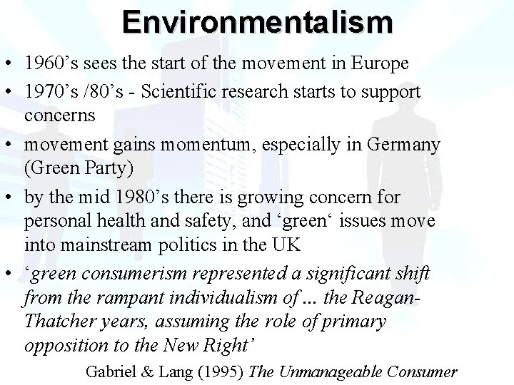 Environmentalism • 1960's sees the start of the movement in Europe • 1970's /80's