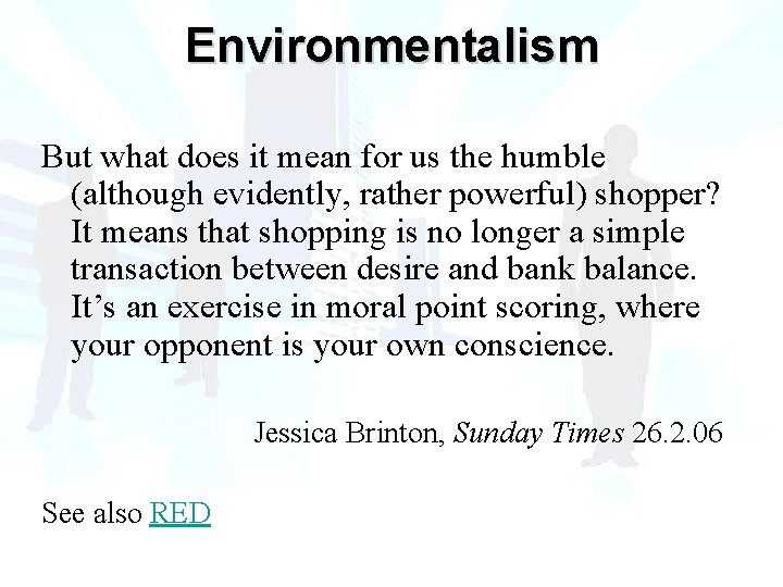 Environmentalism But what does it mean for us the humble (although evidently, rather powerful)