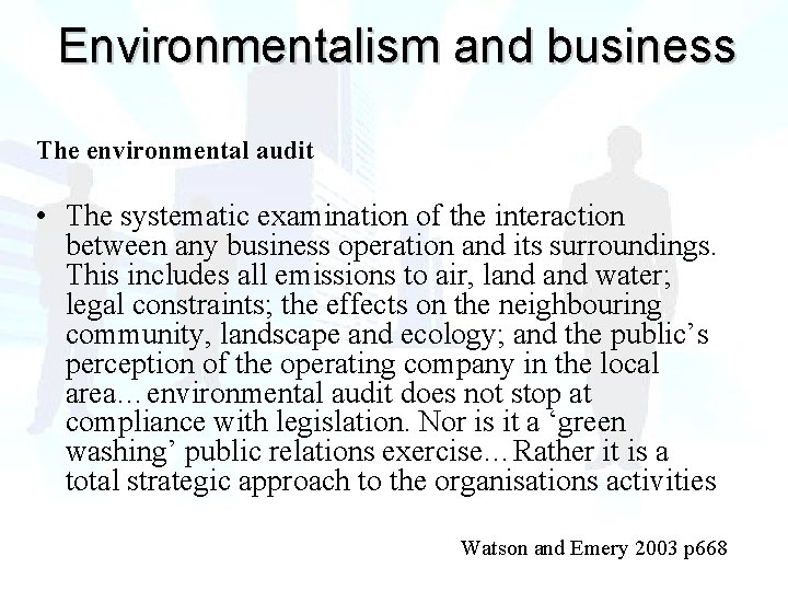 Environmentalism and business The environmental audit • The systematic examination of the interaction between