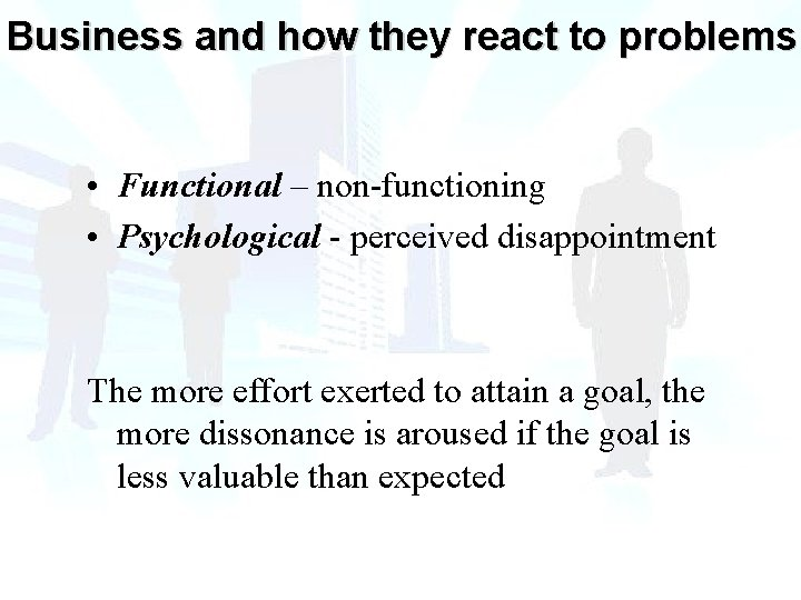 Business and how they react to problems • Functional – non-functioning • Psychological -