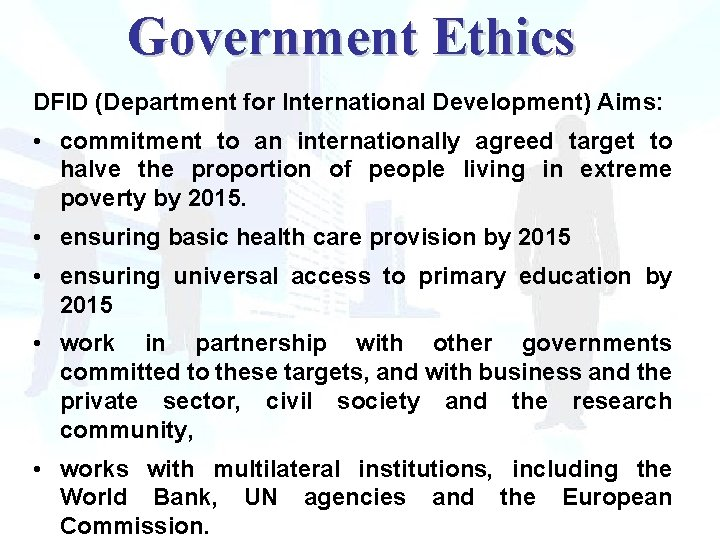 Government Ethics DFID (Department for International Development) Aims: • commitment to an internationally agreed