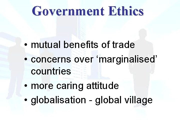 Government Ethics • mutual benefits of trade • concerns over 'marginalised' countries • more
