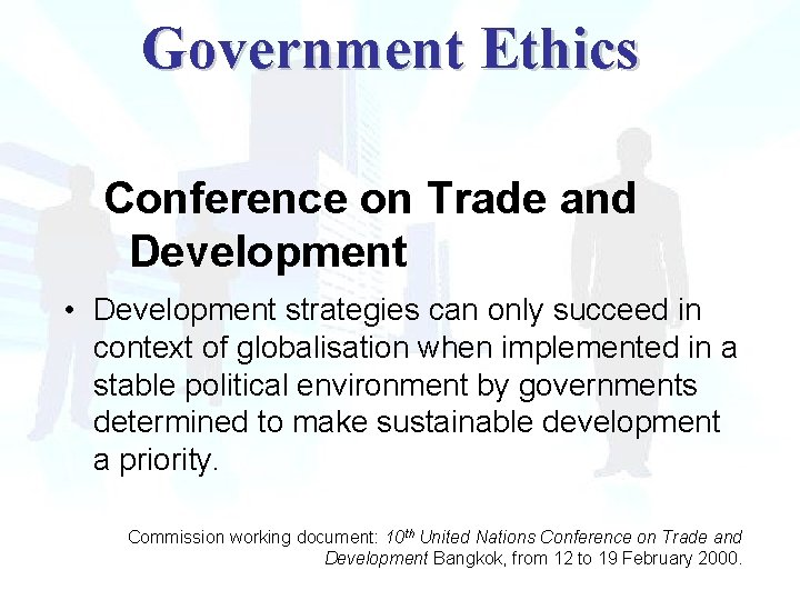 Government Ethics Conference on Trade and Development • Development strategies can only succeed in