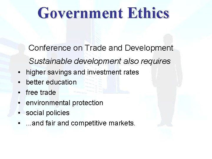 Government Ethics Conference on Trade and Development Sustainable development also requires • • •