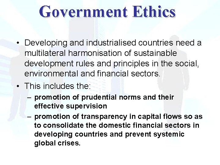 Government Ethics • Developing and industrialised countries need a multilateral harmonisation of sustainable development