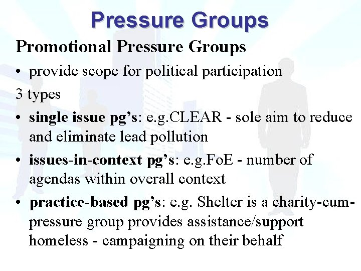 Pressure Groups Promotional Pressure Groups • provide scope for political participation 3 types •