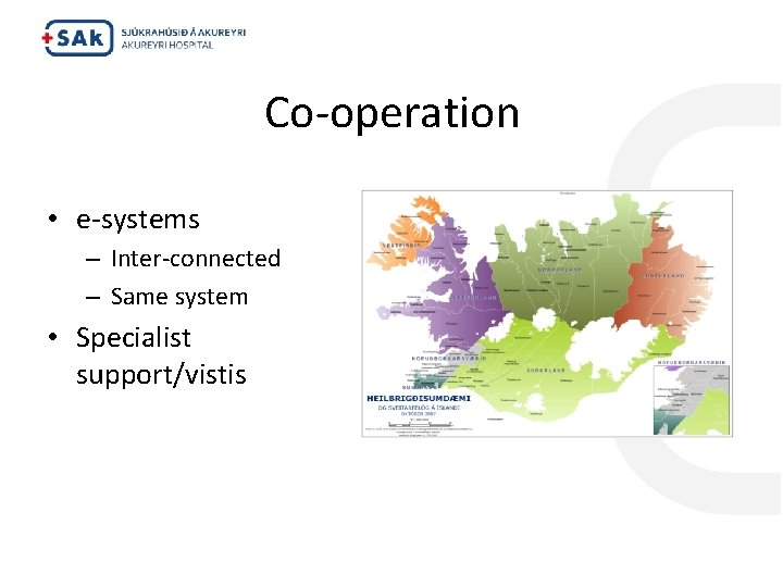 Co-operation • e-systems – Inter-connected – Same system • Specialist support/vistis