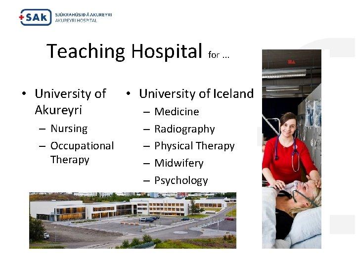 Teaching Hospital for. . . • University of Akureyri – Nursing – Occupational