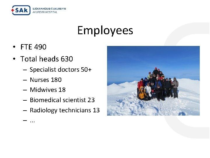 Employees • FTE 490 • Total heads 630 – – – Specialist doctors 50+