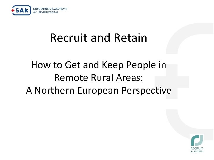 Recruit and Retain How to Get and Keep People in Remote Rural Areas: A