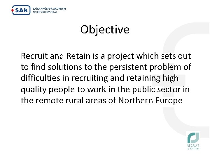 Objective Recruit and Retain is a project which sets out to find solutions to