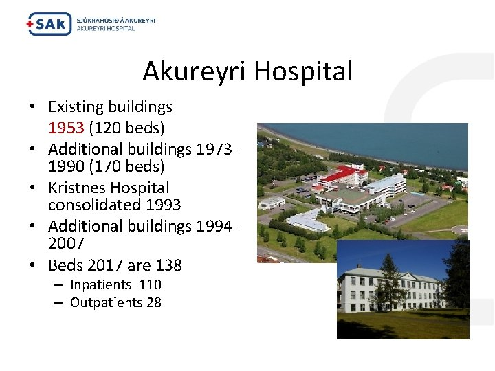 Akureyri Hospital • Existing buildings 1953 (120 beds) • Additional buildings 19731990 (170 beds)