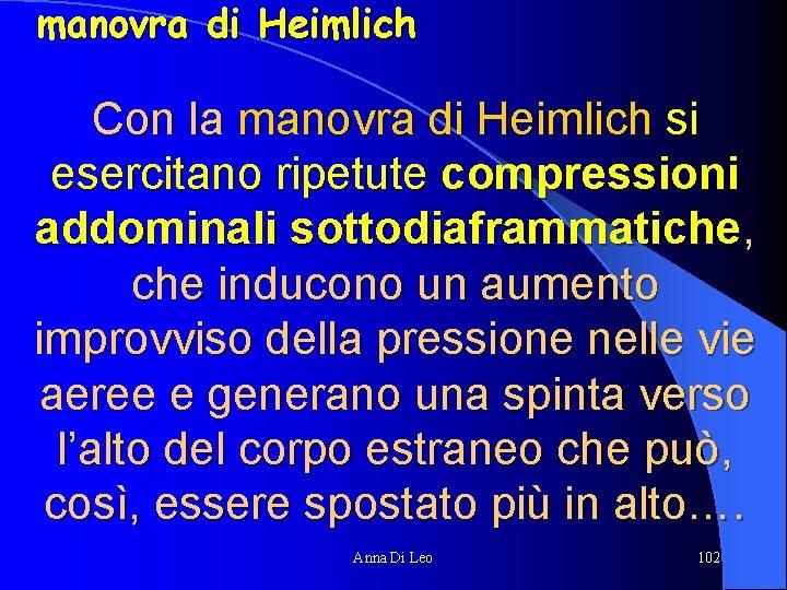 manovra di Heimlich Con la manovra di Heimlich si esercitano ripetute compressioni addominali sottodiaframmatiche,