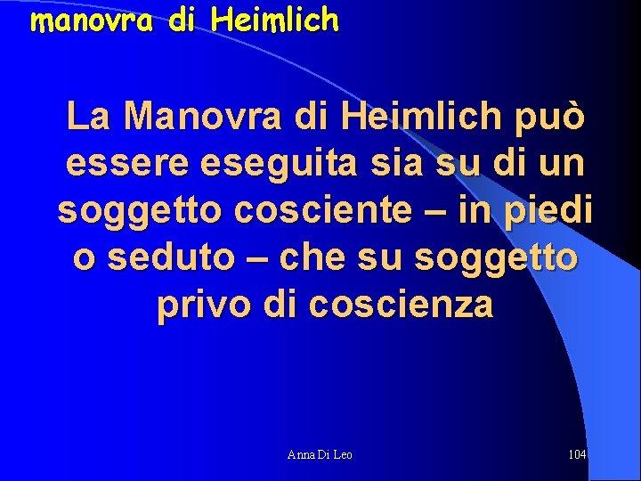 manovra di Heimlich La Manovra di Heimlich può essere eseguita sia su di un