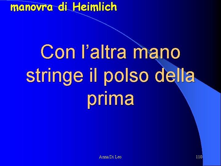 manovra di Heimlich Con l'altra mano stringe il polso della prima Anna Di Leo